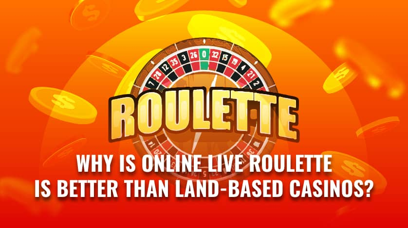 Why is online live roulette is better than land based casinos