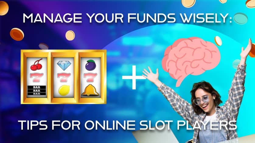 Manage your funds wisely Tips for online slot players